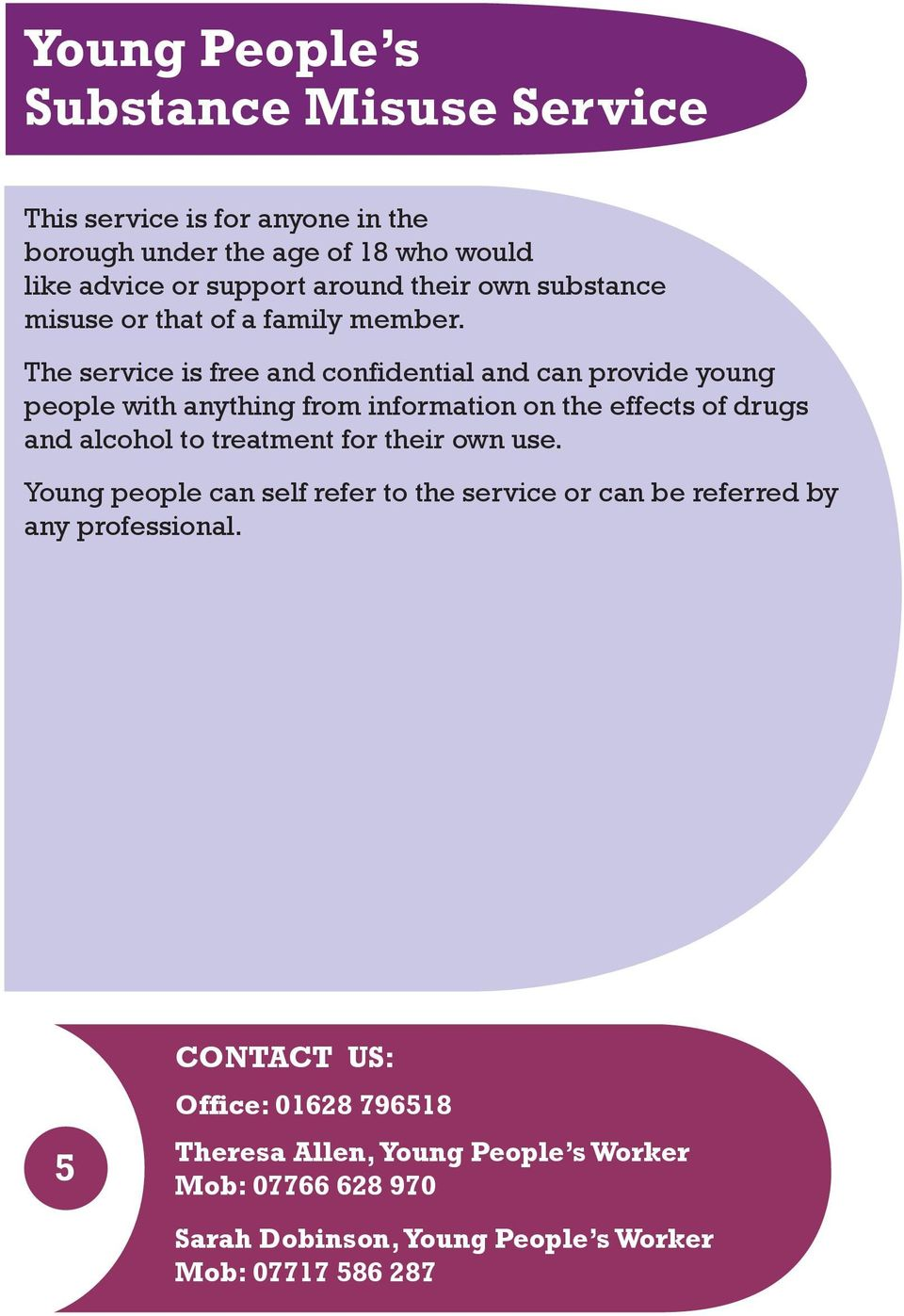 The service is free and confidential and can provide young people with anything from information on the effects of drugs and alcohol to treatment