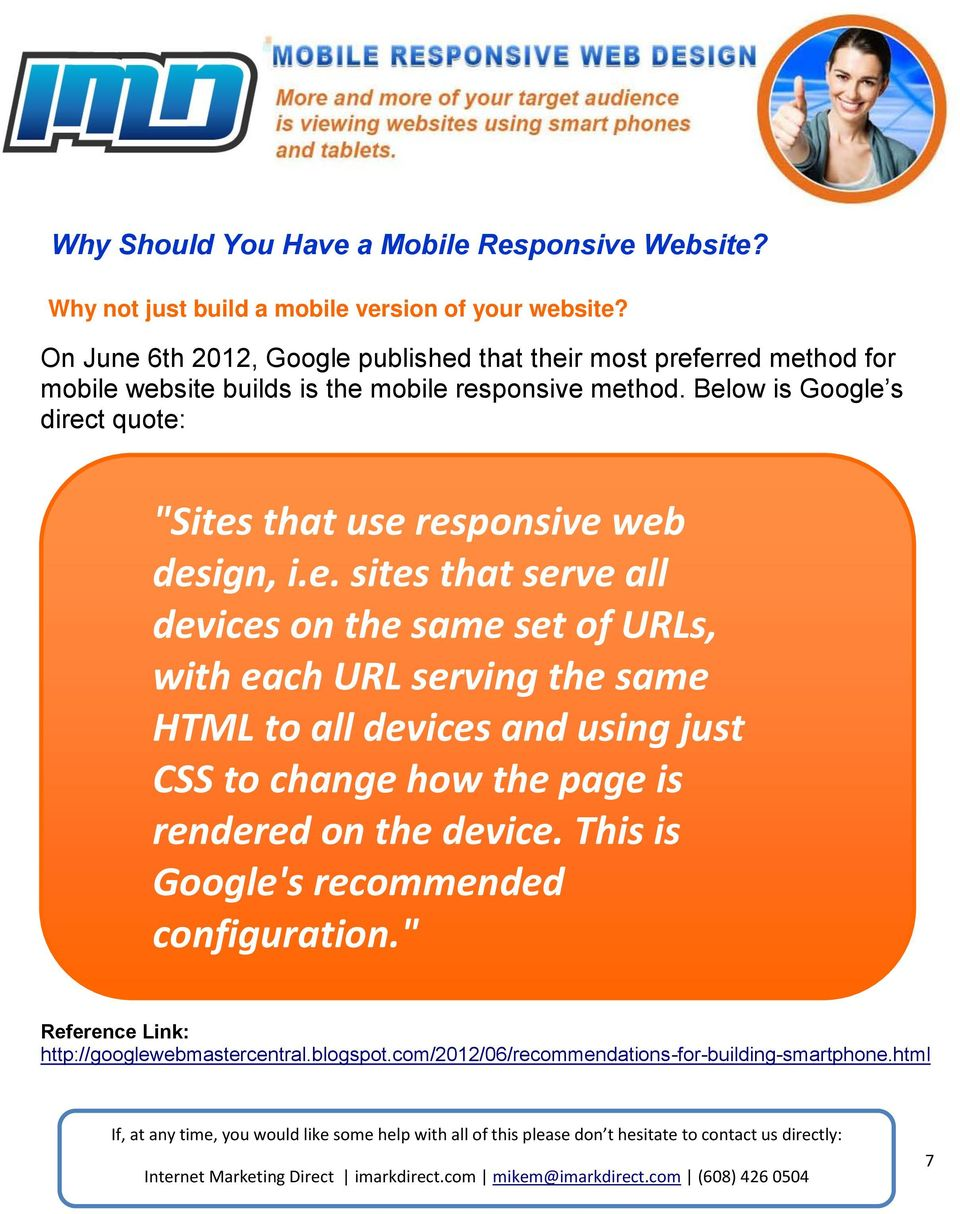 "Below is Google s direct quote: ""Sites that use responsive web design, i.e. sites that serve all devices on the same set of URLs, with each URL serving the"