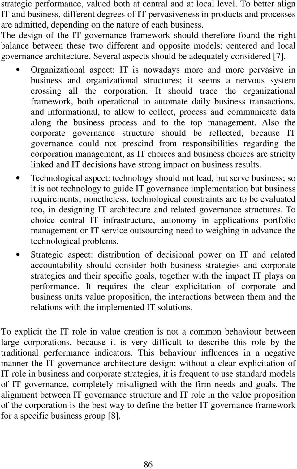 The design of the IT governance framework should therefore found the right balance between these two different and opposite models: centered and local governance architecture.