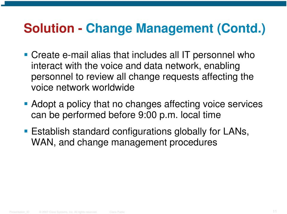 enabling personnel to review all change requests affecting the voice network worldwide Adopt a policy