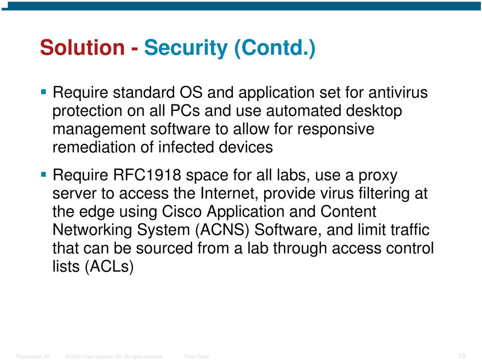 software to allow for responsive remediation of infected devices Require RFC1918 space for all labs, use a proxy server