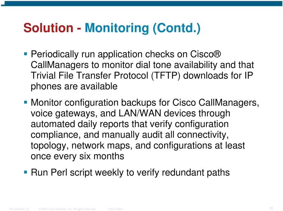 Protocol (TFTP) downloads for IP phones are available Monitor configuration backups for Cisco CallManagers, voice gateways, and