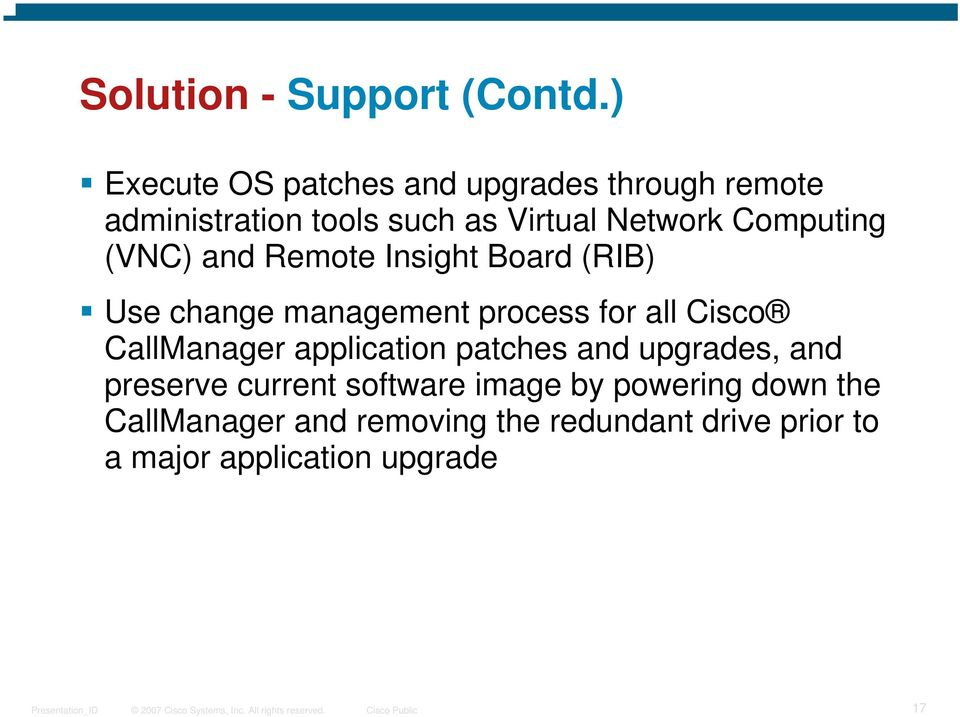 Computing (VNC) and Remote Insight Board (RIB) Use change management process for all Cisco