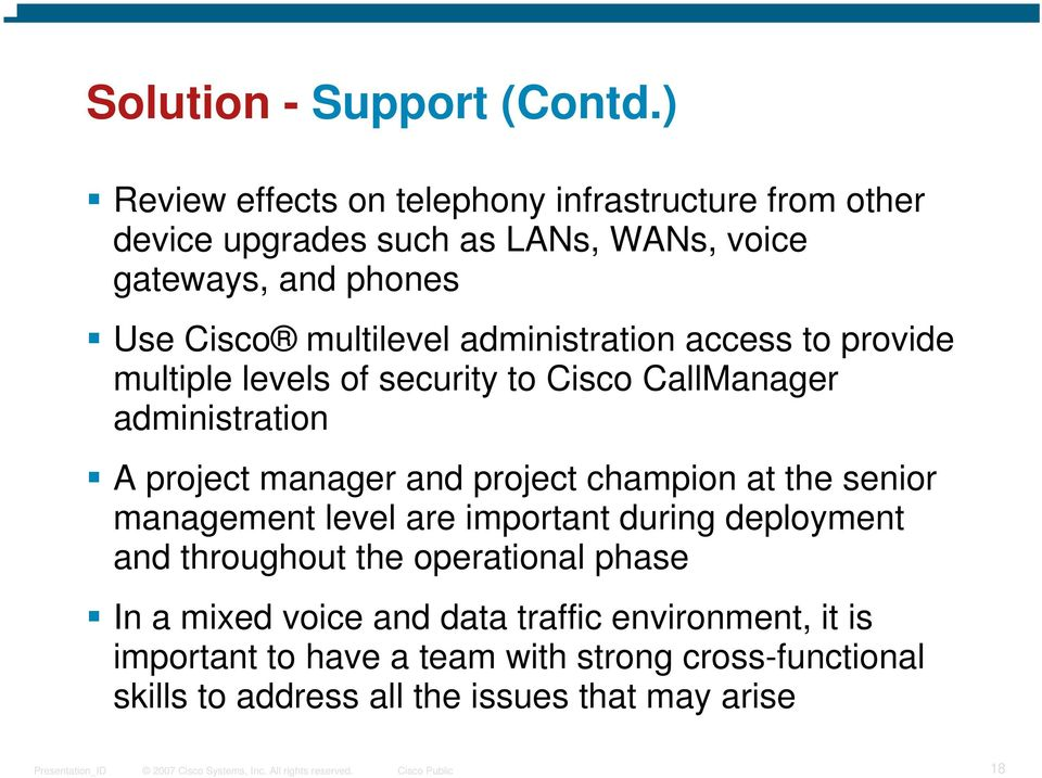 administration access to provide multiple levels of security to Cisco CallManager administration A project manager and project champion at