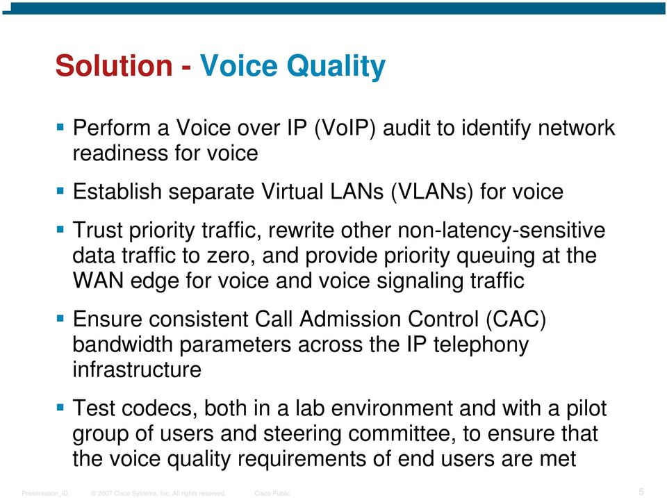 voice signaling traffic Ensure consistent Call Admission Control (CAC) bandwidth parameters across the IP telephony infrastructure Test codecs,