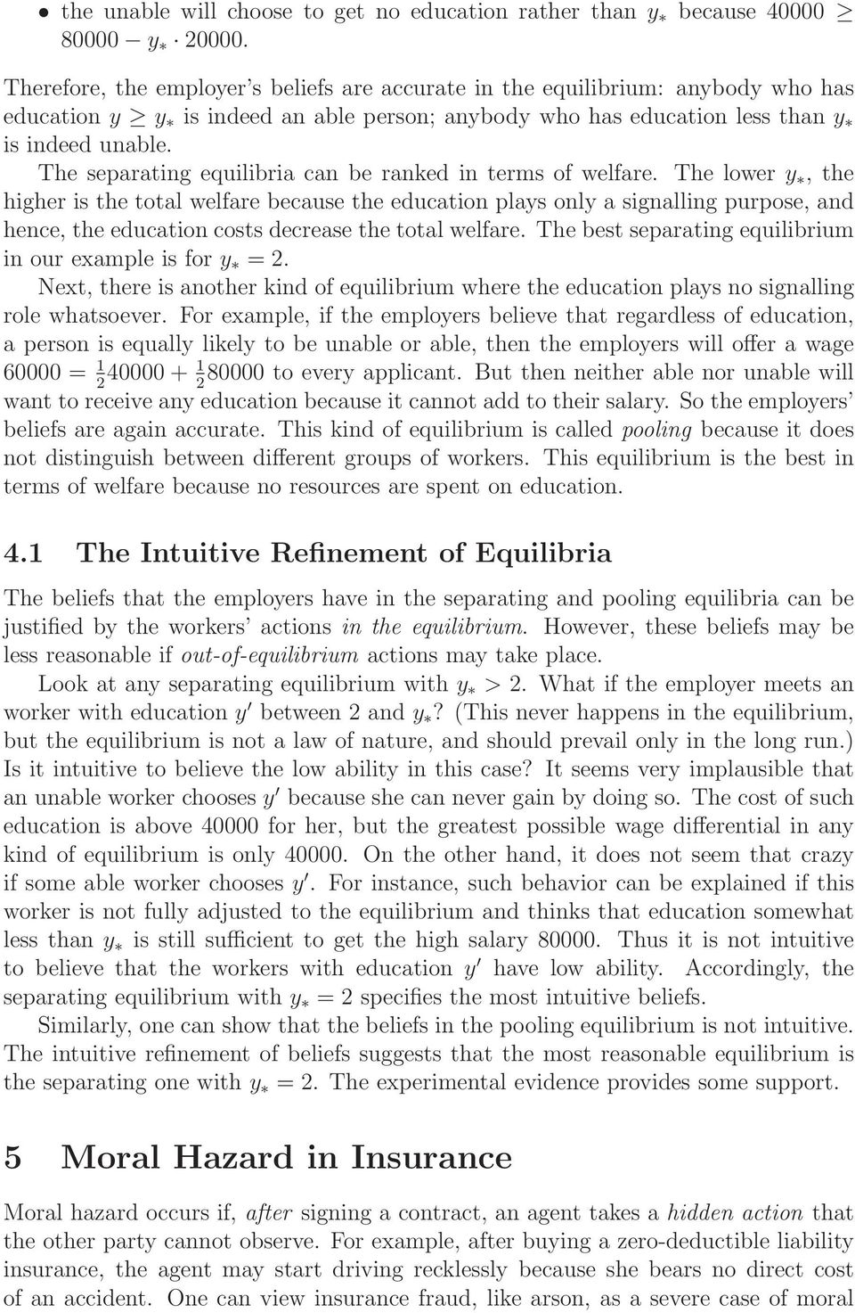 The separating equilibria can be ranked in terms of welfare.