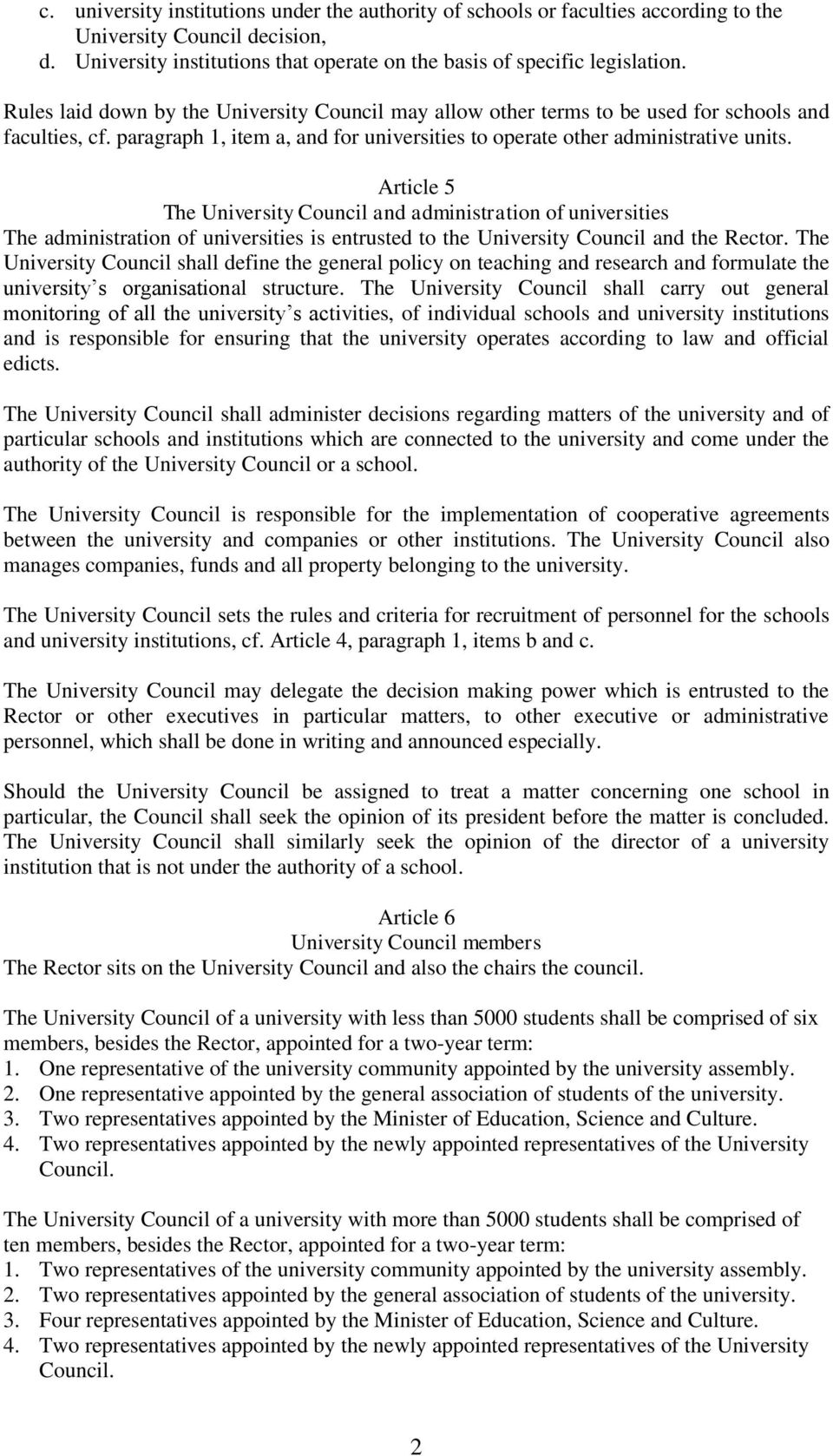 Article 5 The University Council and administration of universities The administration of universities is entrusted to the University Council and the Rector.