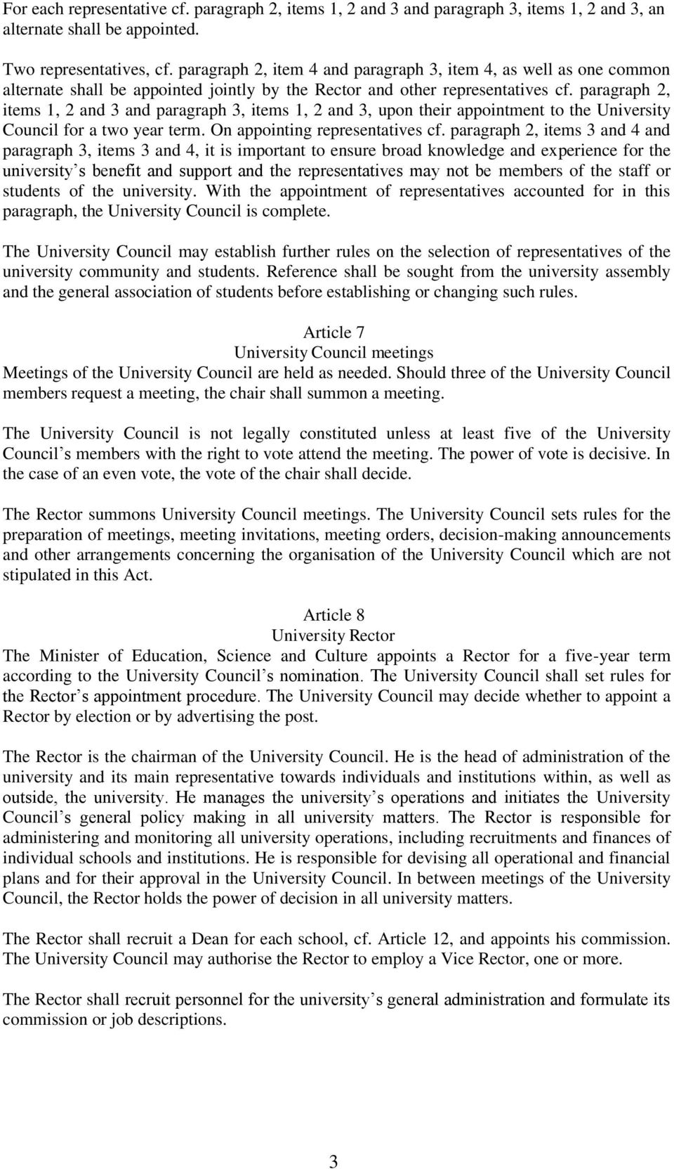 paragraph 2, items 1, 2 and 3 and paragraph 3, items 1, 2 and 3, upon their appointment to the University Council for a two year term. On appointing representatives cf.