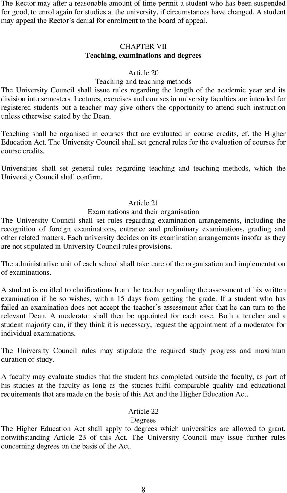 CHAPTER VII Teaching, examinations and degrees Article 20 Teaching and teaching methods The University Council shall issue rules regarding the length of the academic year and its division into