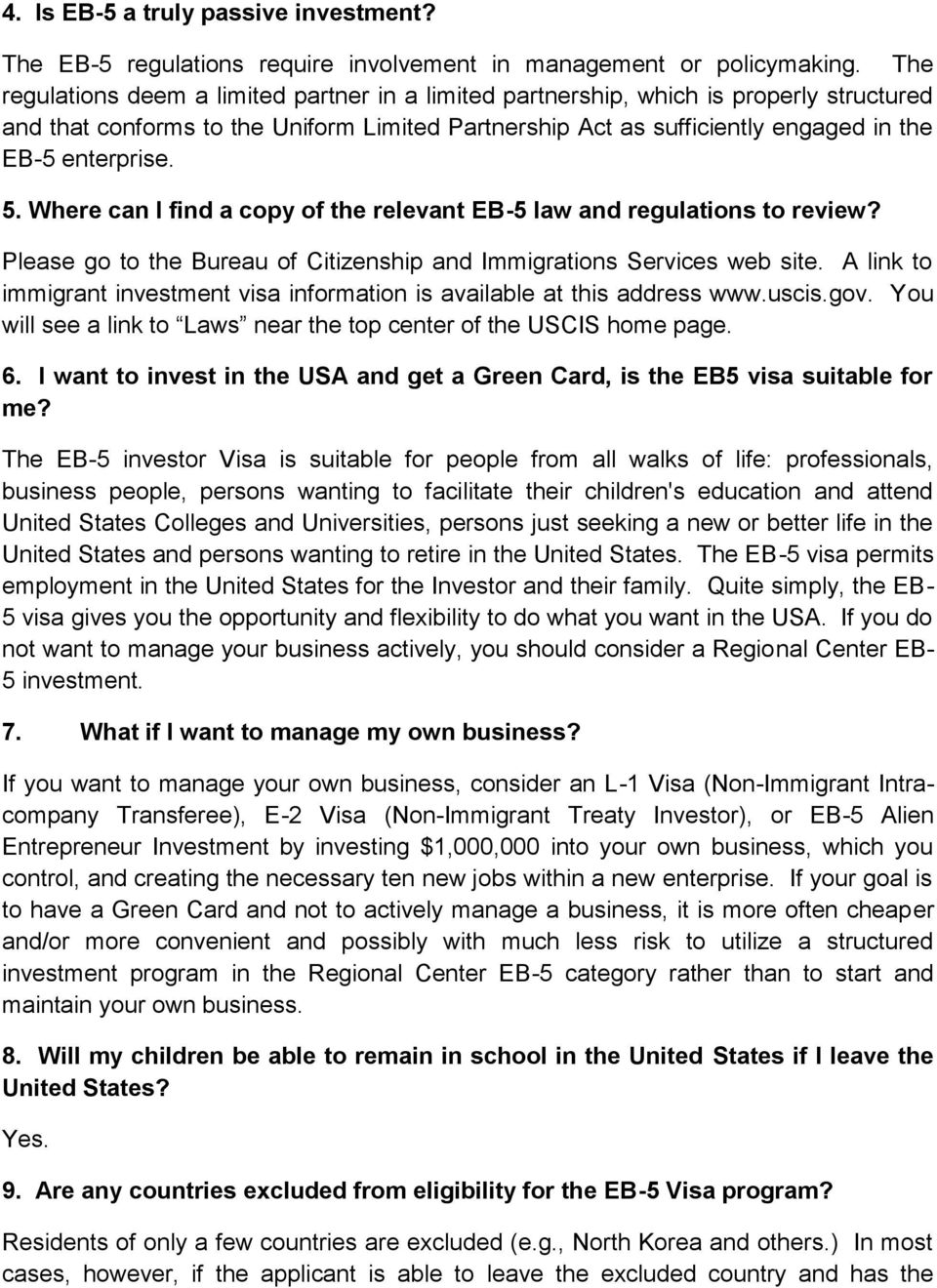 5. Where can I find a copy of the relevant EB-5 law and regulations to review? Please go to the Bureau of Citizenship and Immigrations Services web site.
