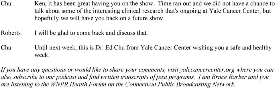 back on a future show. I will be glad to come back and discuss that. Until next week, this is Dr. Ed from Yale Cancer Center wishing you a safe and healthy week.