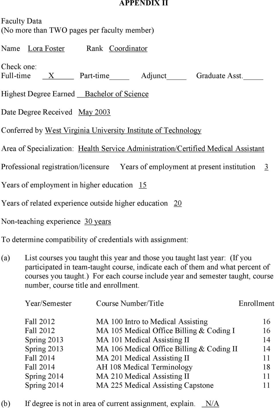 Medical Assistant Professional registration/licensure Years of employment at present institution 3 Years of employment in higher education 15 Years of related experience outside higher education 20