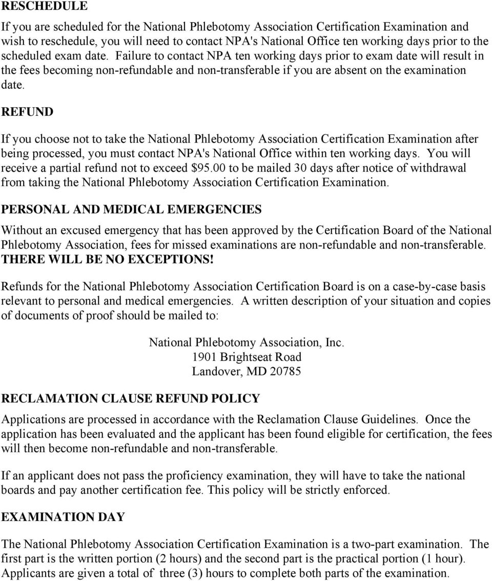 REFUND If you choose not to take the National Phlebotomy Association Certification Examination after being processed, you must contact NPA's National Office within ten working days.