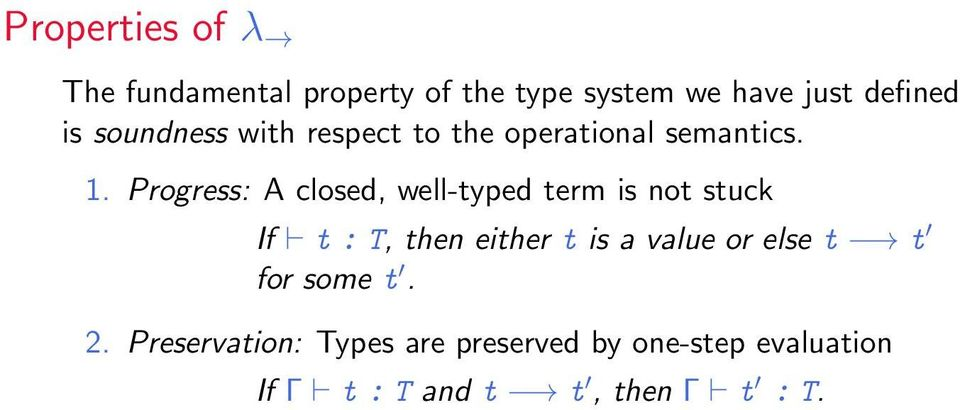 Progress: A closed, well-typed term is not stuck If t : T, then either t is a value