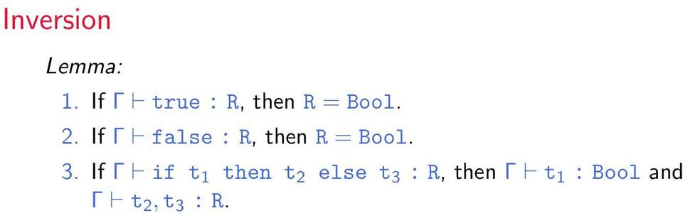 If Γ false : R, then R = Bool. 3.