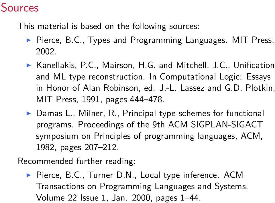, Principal type-schemes for functional programs. Proceedings of the 9th ACM SIGPLAN-SIGACT symposium on Principles of programming languages, ACM, 1982, pages 207 212.