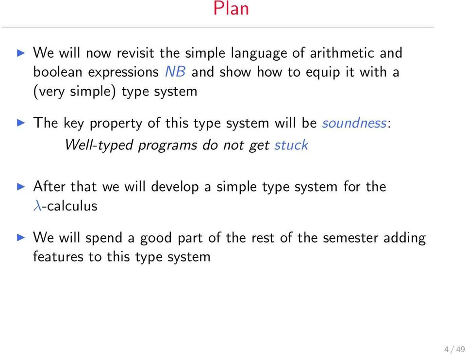 soundness: Well-typed programs do not get stuck After that we will develop a simple type system for