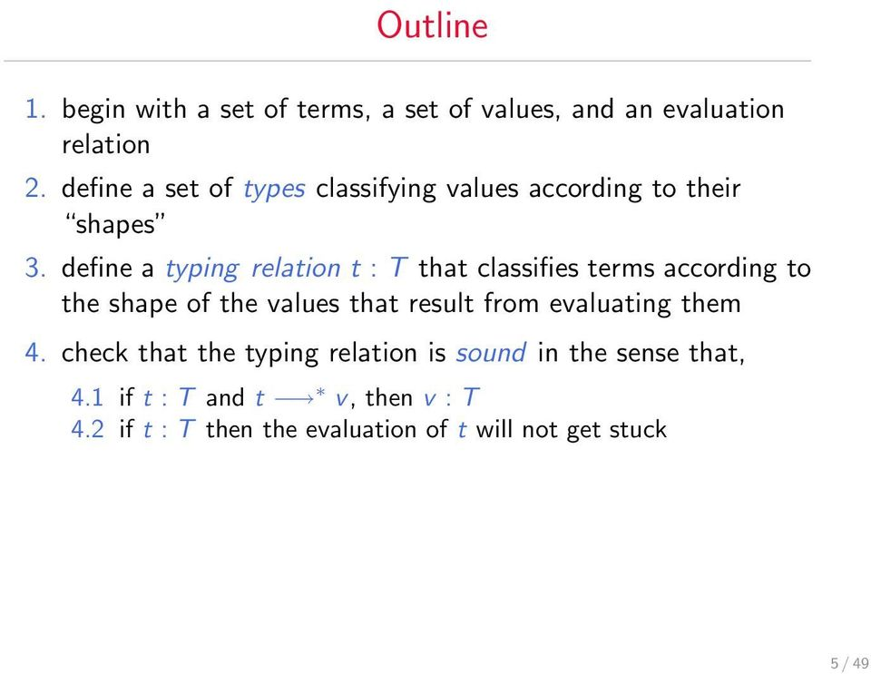 define a typing relation t : T that classifies terms according to the shape of the values that result from