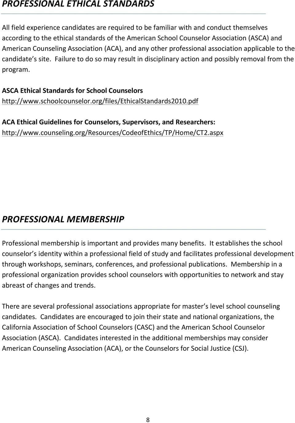 Failure to do so may result in disciplinary action and possibly removal from the program. ASCA Ethical Standards for School Counselors http://www.schoolcounselor.org/files/ethicalstandards2010.