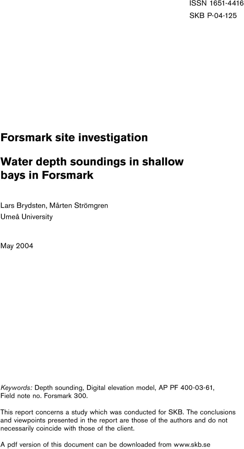 Forsmark 300. This report concerns a study which was conducted for SKB.