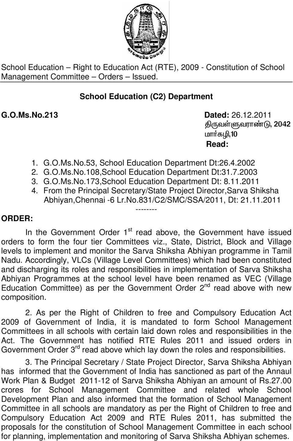 11.2011 4. From the Principal Secretary/State Project Director,Sarva Shiksha Abhiyan,Chennai -6 Lr.No.831/C2/SMC/SSA/2011, Dt: 21.11.2011 -------- ORDER: In the Government Order 1 st read above, the Government have issued orders to form the four tier Committees viz.