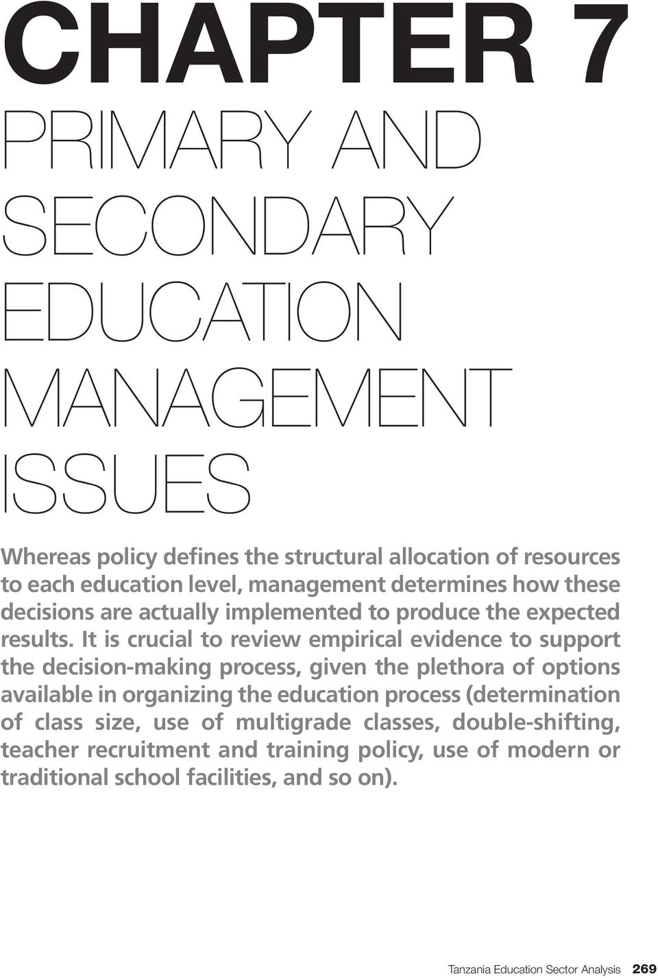 It is crucial to review empirical evidence to support the decision-making process, given the plethora of options available in organizing the education