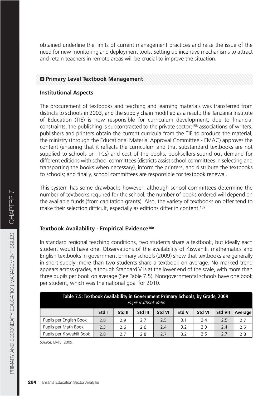 Primary Level Textbook Management Institutional Aspects The procurement of textbooks and teaching and learning materials was transferred from districts to schools in 2003, and the supply chain
