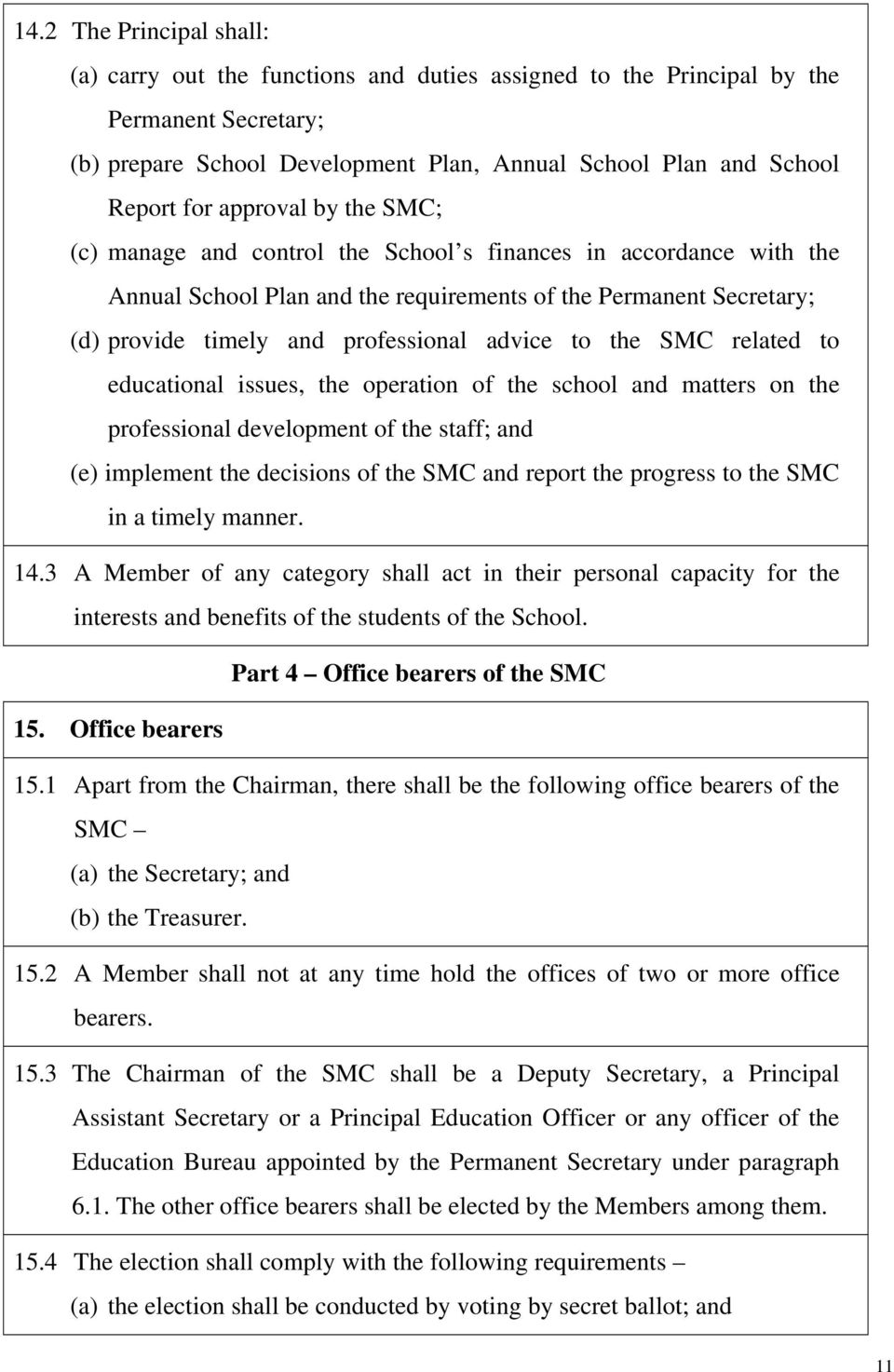 to the SMC related to educational issues, the operation of the school and matters on the professional development of the staff; and (e) implement the decisions of the SMC and report the progress to