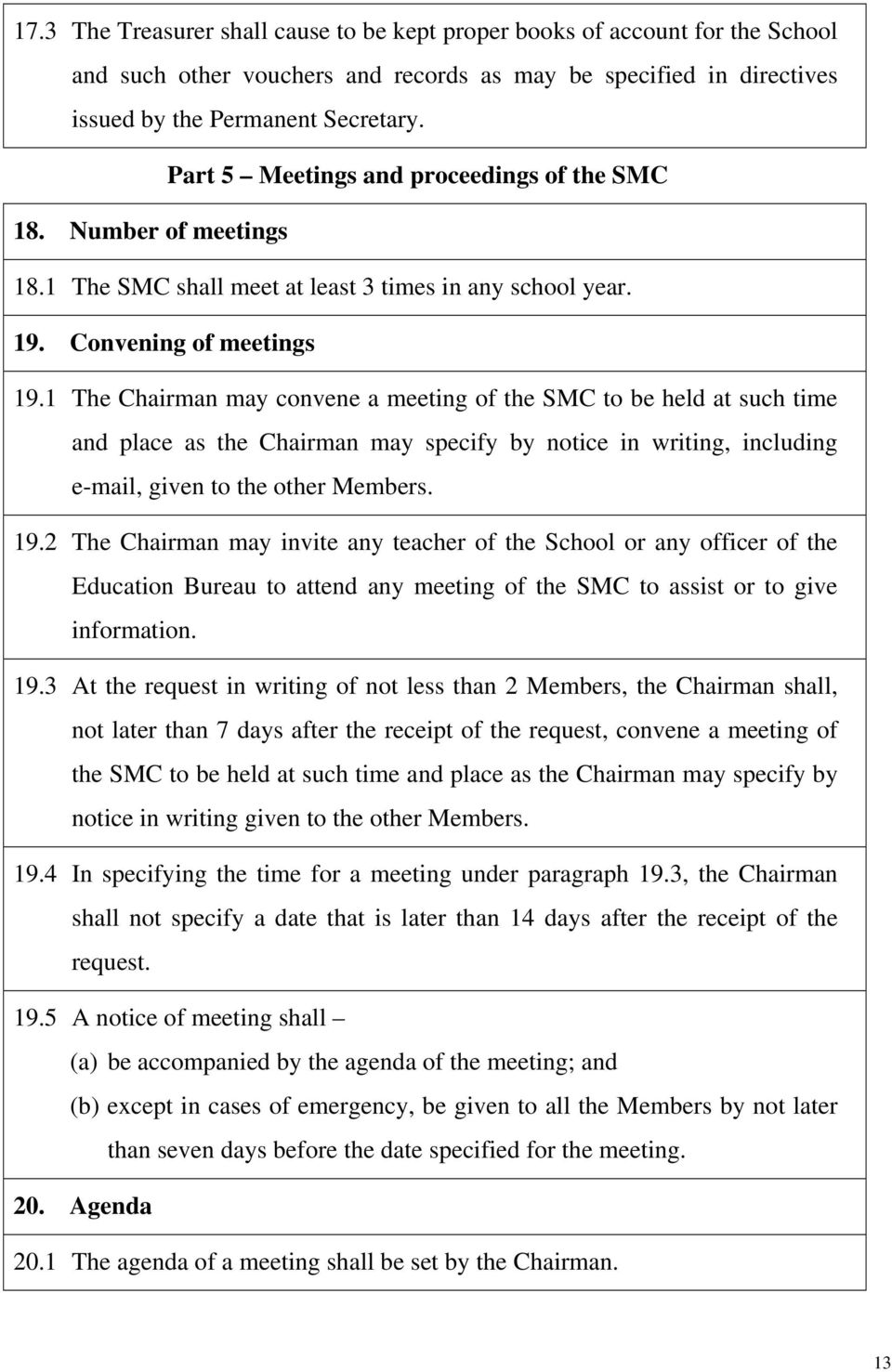 1 The Chairman may convene a meeting of the SMC to be held at such time and place as the Chairman may specify by notice in writing, including e-mail, given to the other Members. 19.