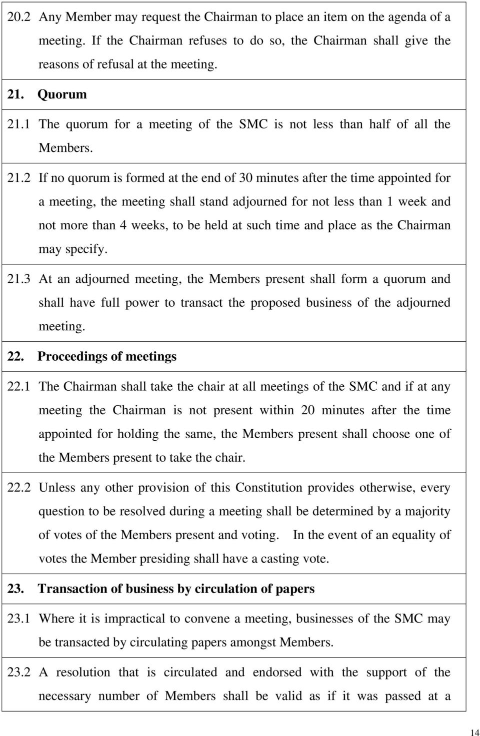 2 If no quorum is formed at the end of 30 minutes after the time appointed for a meeting, the meeting shall stand adjourned for not less than 1 week and not more than 4 weeks, to be held at such time