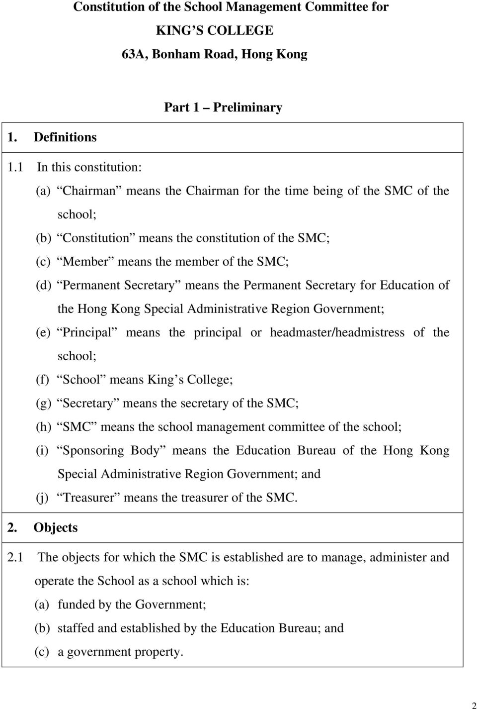 Permanent Secretary means the Permanent Secretary for Education of the Hong Kong Special Administrative Region Government; (e) Principal means the principal or headmaster/headmistress of the school;