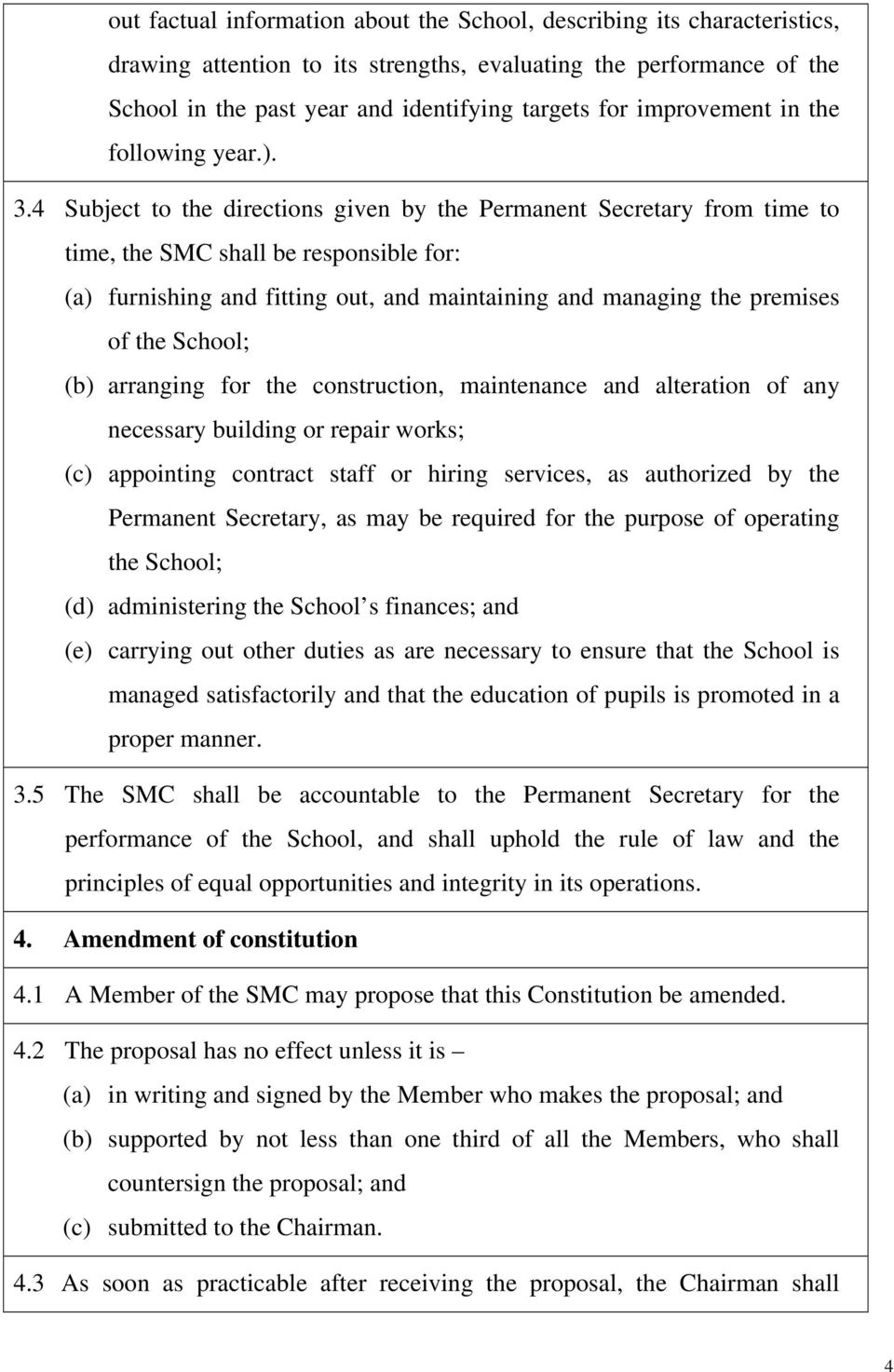 4 Subject to the directions given by the Permanent Secretary from time to time, the SMC shall be responsible for: (a) furnishing and fitting out, and maintaining and managing the premises of the