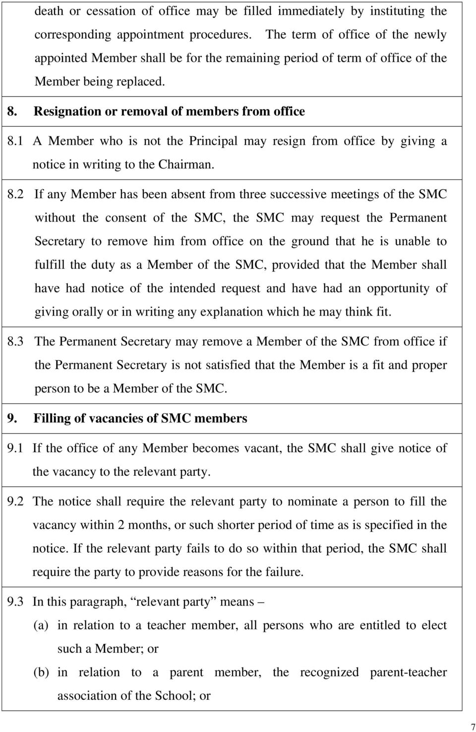 1 A Member who is not the Principal may resign from office by giving a notice in writing to the Chairman. 8.