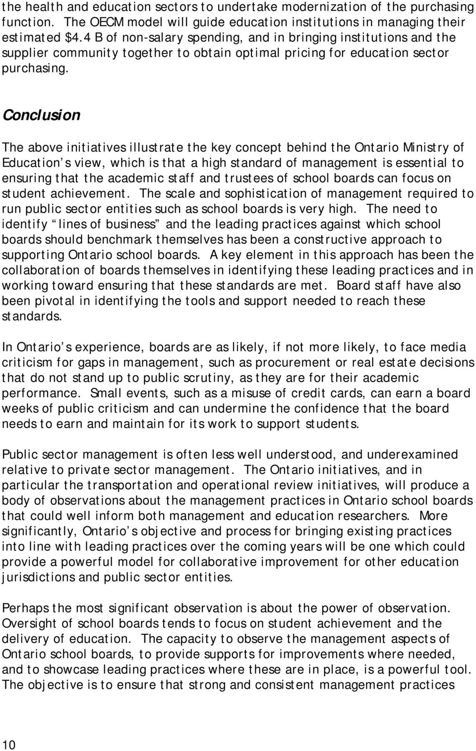 Conclusion The above initiatives illustrate the key concept behind the Ontario Ministry of Education s view, which is that a high standard of management is essential to ensuring that the academic