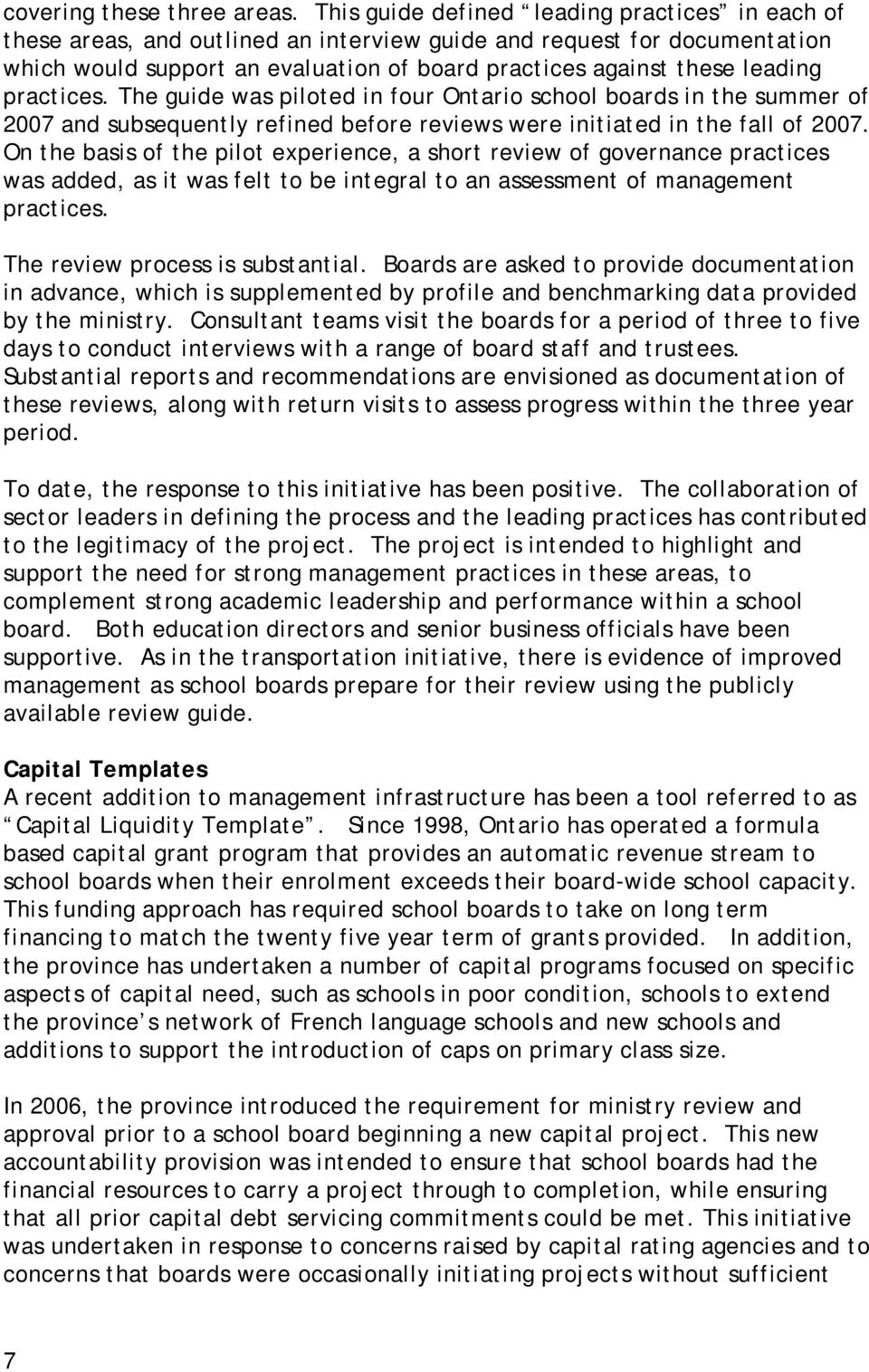 practices. The guide was piloted in four Ontario school boards in the summer of 2007 and subsequently refined before reviews were initiated in the fall of 2007.