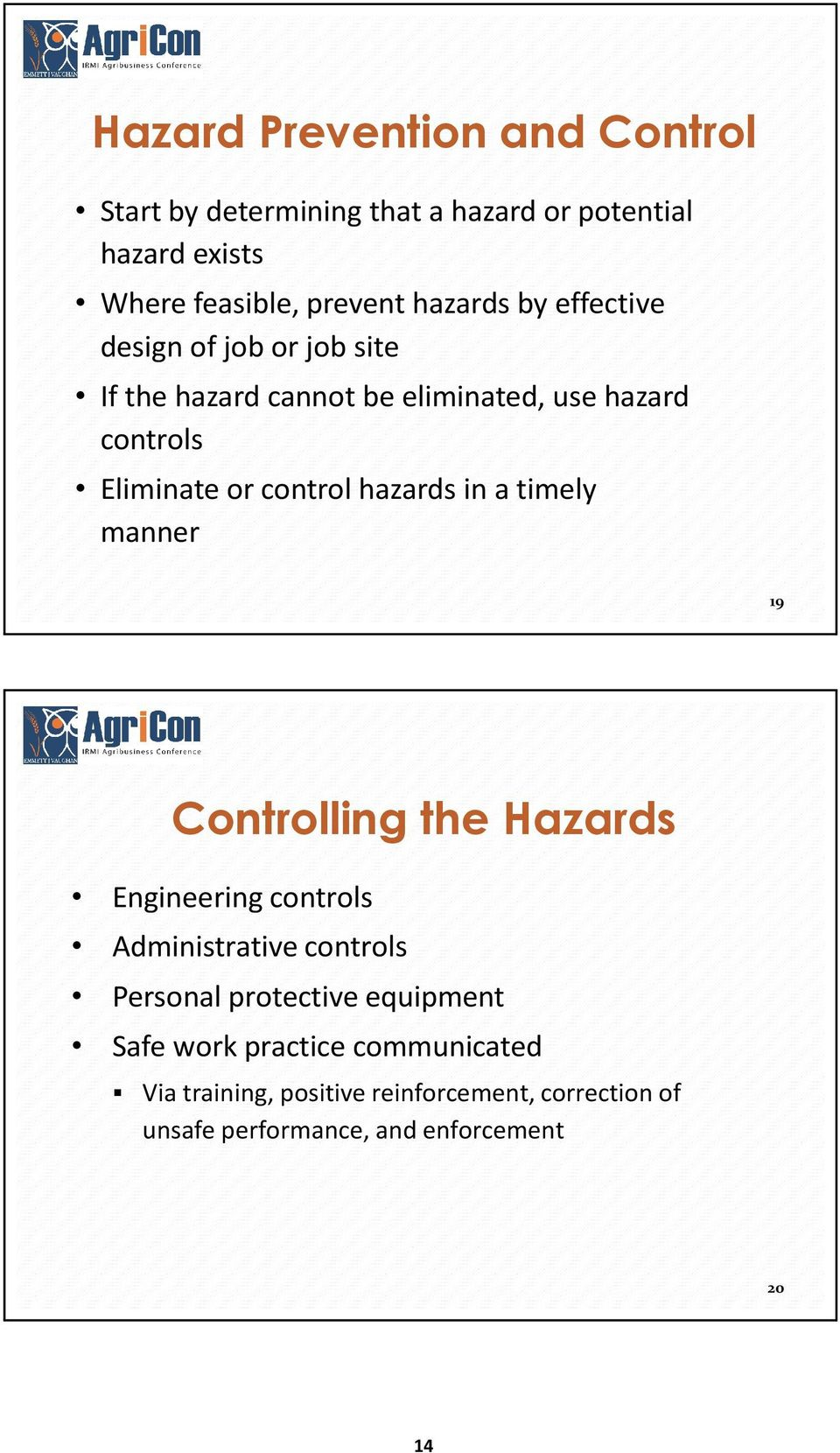 in a timely manner 19 Controlling the Hazards Engineering controls Administrative controls Personal protective equipment