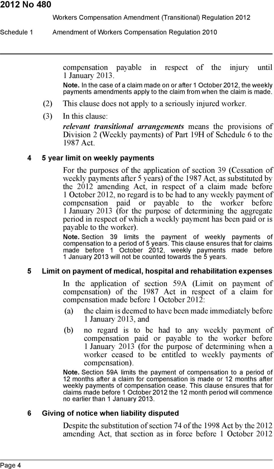 (3) In this clause: relevant transitional arrangements means the provisions of Division 2 (Weekly payments) of Part 19H of Schedule 6 to the 1987 Act.