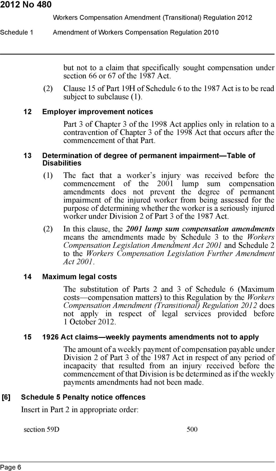 12 Employer improvement notices Part 3 of Chapter 3 of the 1998 Act applies only in relation to a contravention of Chapter 3 of the 1998 Act that occurs after the commencement of that Part.