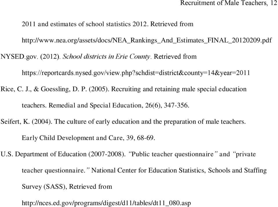Recruiting and retaining male special education teachers. Remedial and Special Education, 26(6), 347-356. Seifert, K. (2004). The culture of early education and the preparation of male teachers.