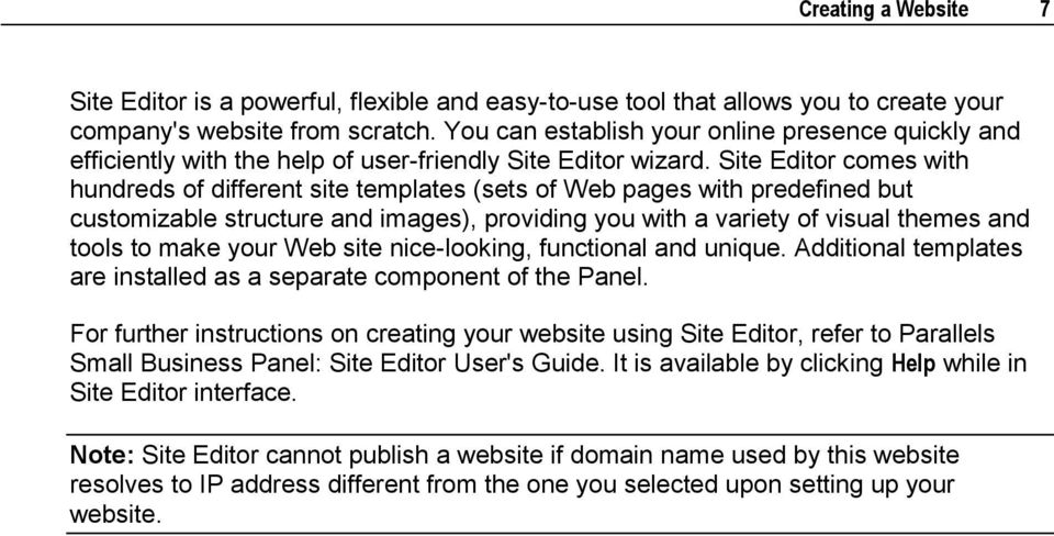 Site Editor comes with hundreds of different site templates (sets of Web pages with predefined but customizable structure and images), providing you with a variety of visual themes and tools to make