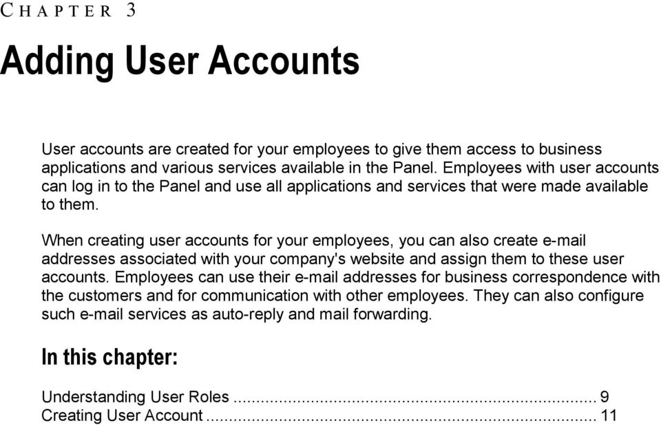 When creating user accounts for your employees, you can also create e-mail addresses associated with your company's website and assign them to these user accounts.