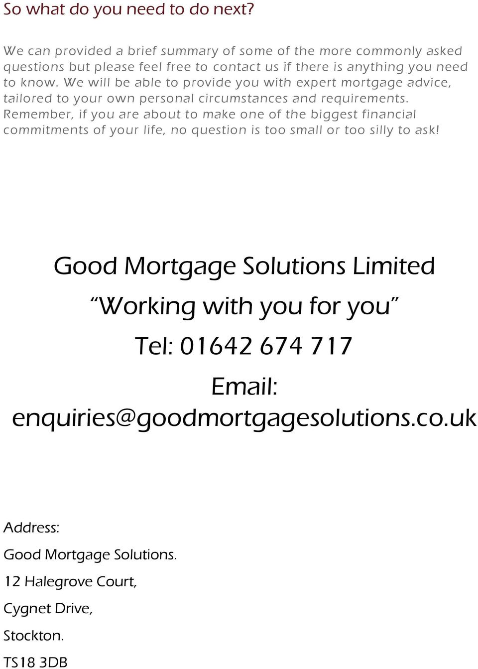 We will be able to provide you with expert mortgage advice, tailored to your own personal circumstances and requirements.