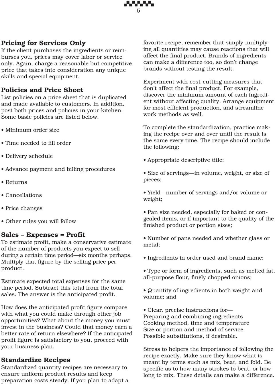 Policies and Price Sheet List policies on a price sheet that is duplicated and made available to customers. In addition, post both prices and policies in your kitchen.