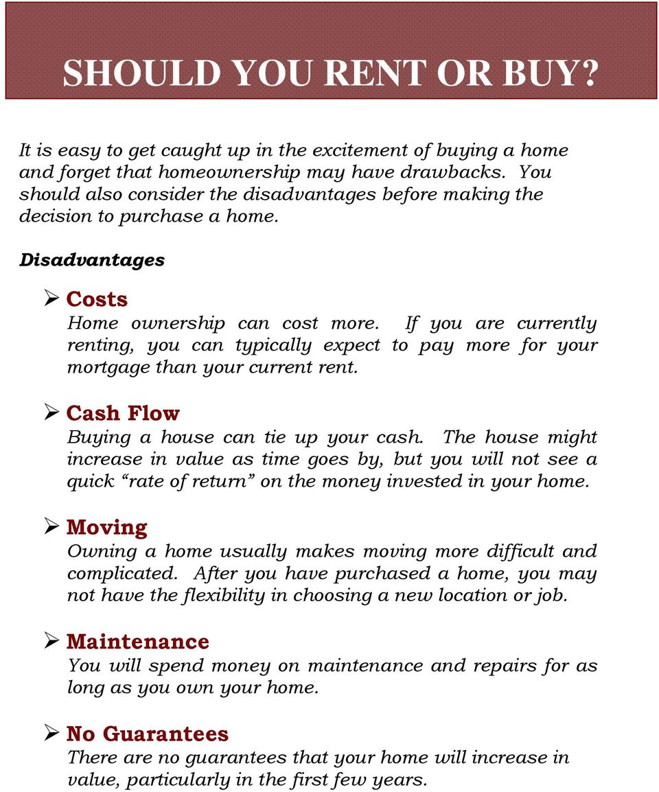 If you are currently renting, you can typically expect to pay more for your mortgage than your current rent. Cash Flow Buying a house can tie up your cash.
