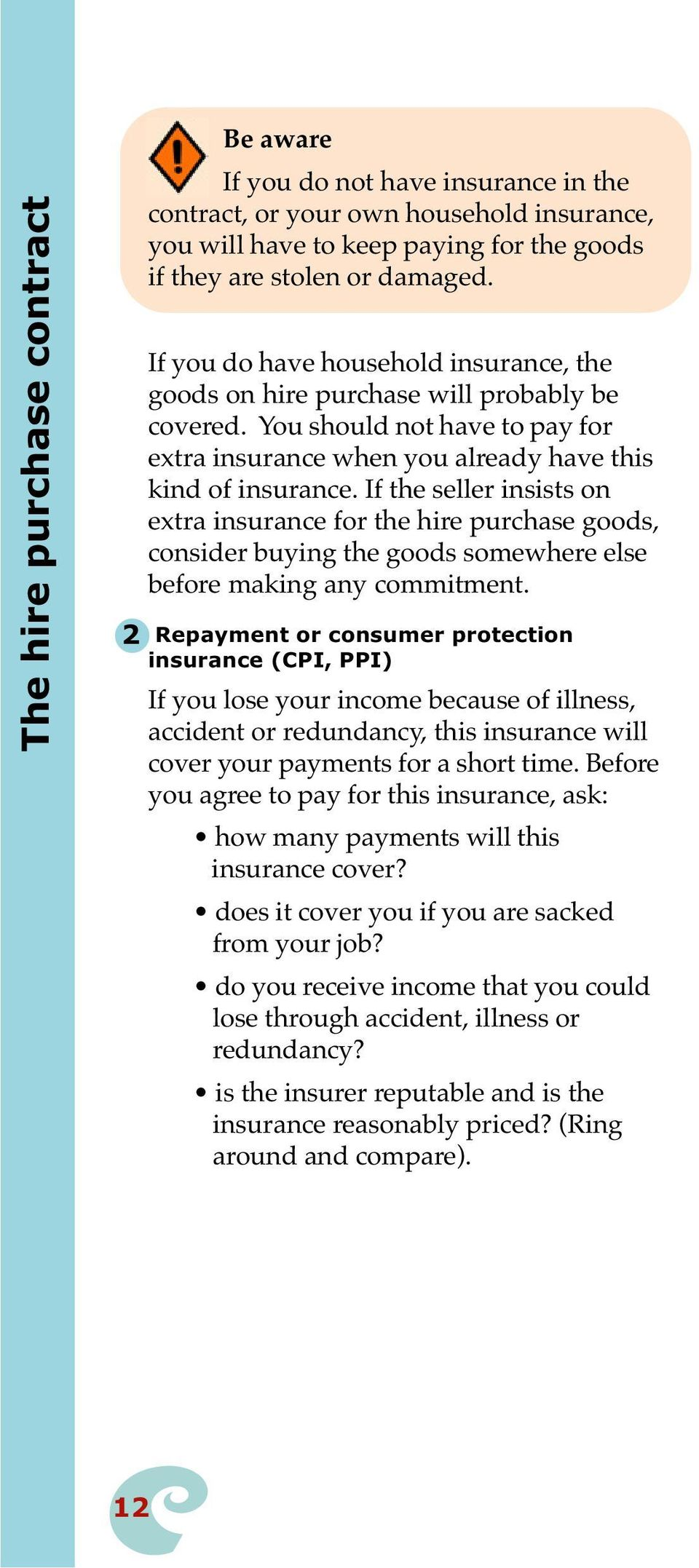 If the seller insists on extra insurance for the hire purchase goods, consider buying the goods somewhere else before making any commitment.