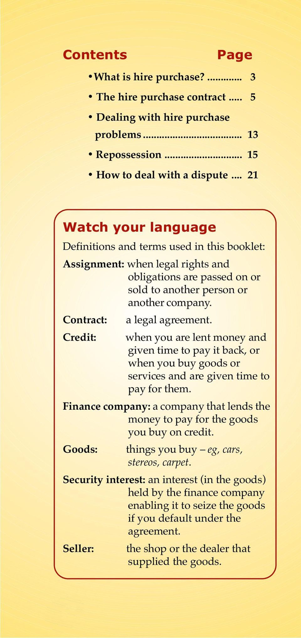 Contract: a legal agreement. Credit: when you are lent money and given time to pay it back, or when you buy goods or services and are given time to pay for them.