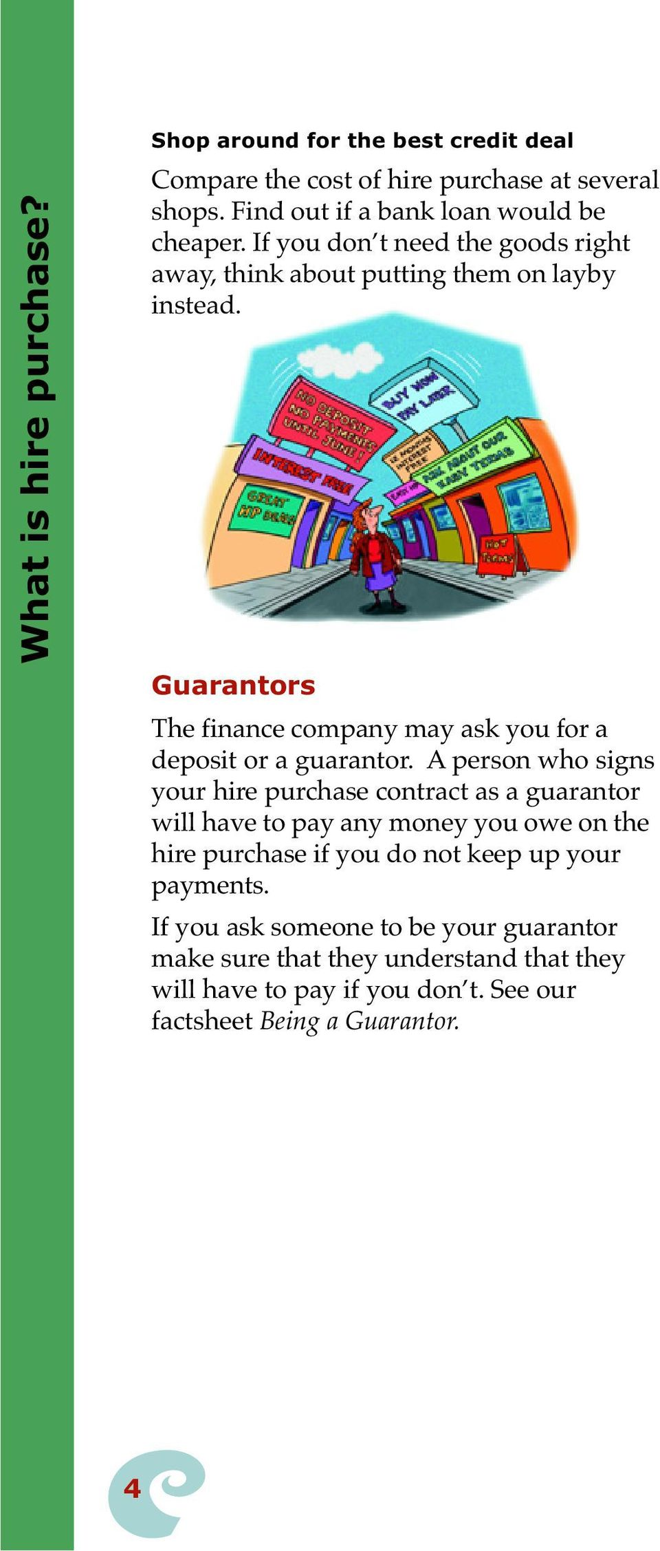 Guarantors The finance company may ask you for a deposit or a guarantor.