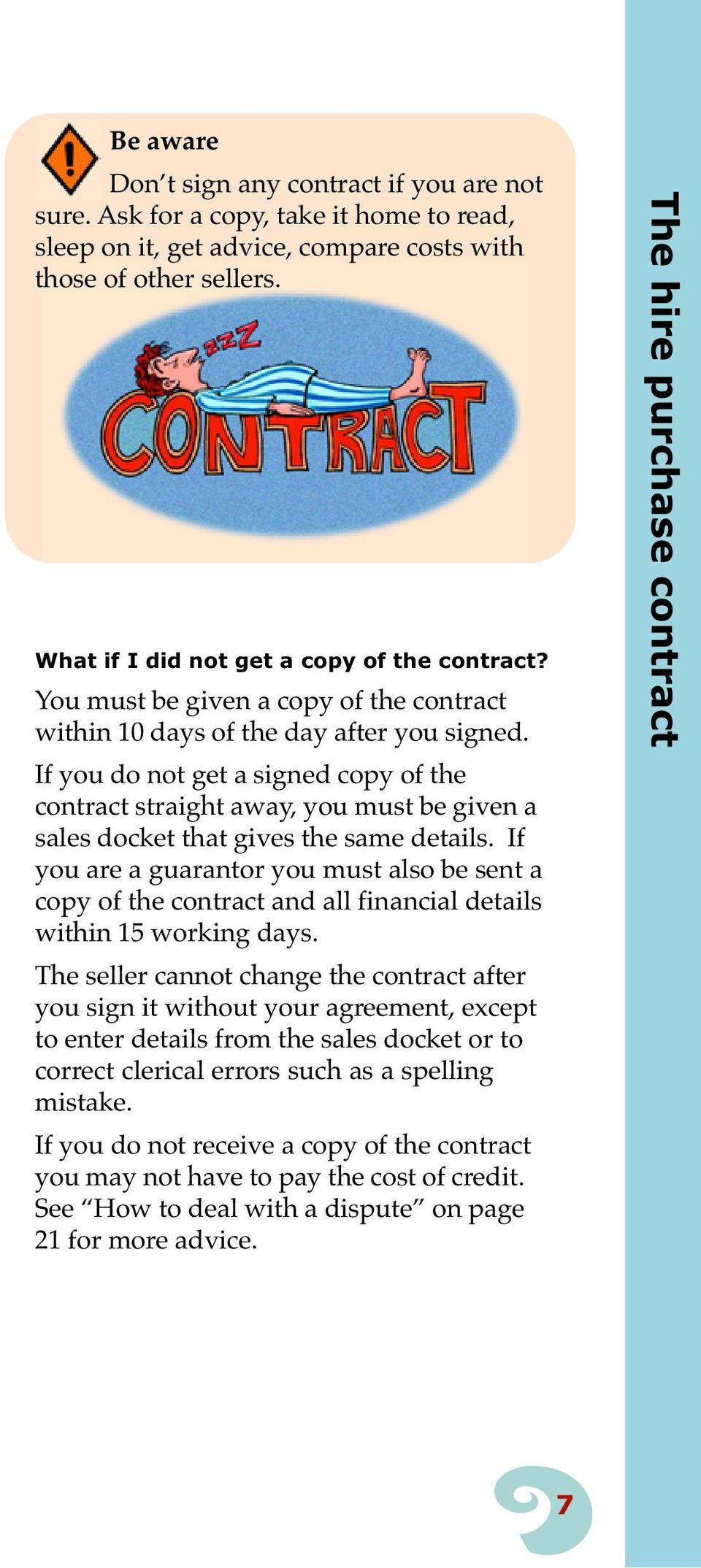 If you do not get a signed copy of the contract straight away, you must be given a sales docket that gives the same details.