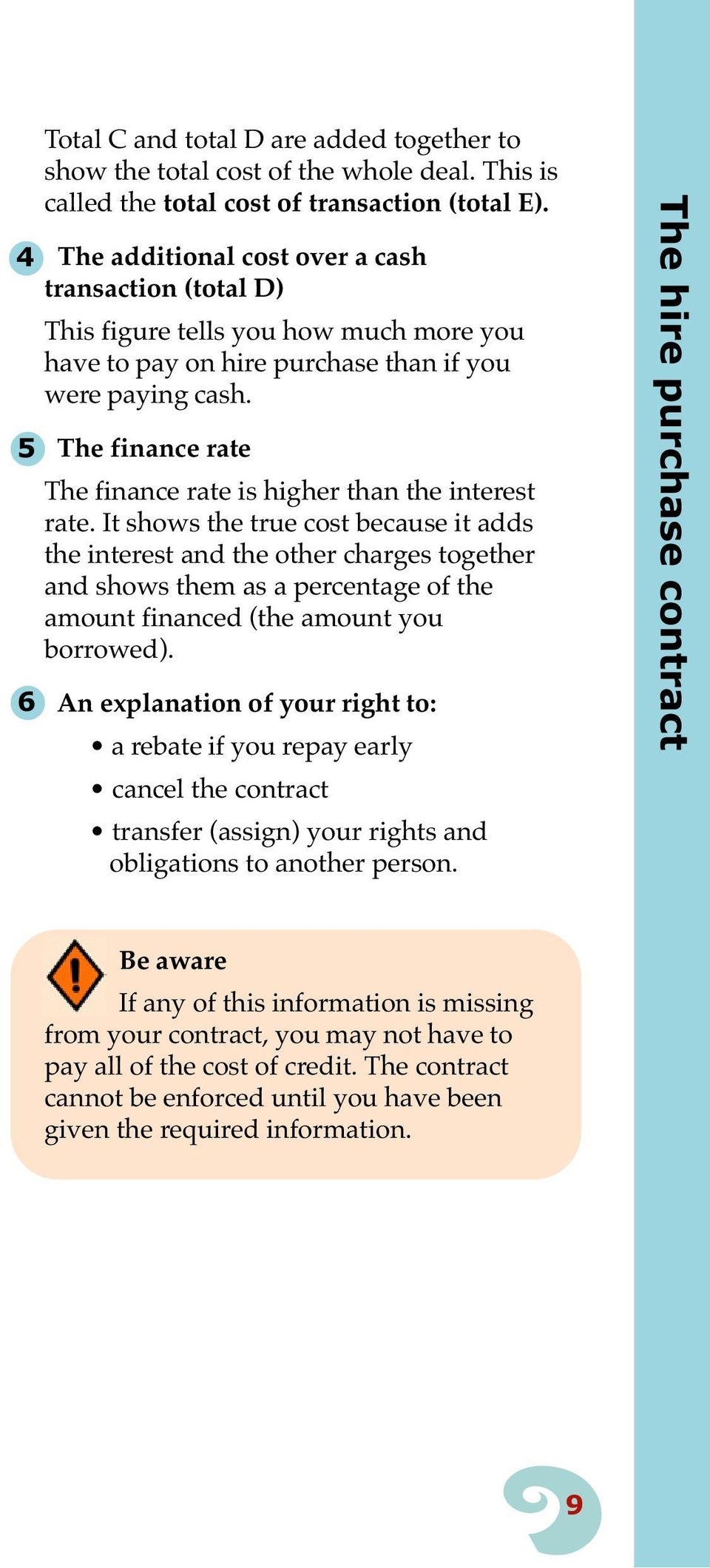 5 The finance rate The finance rate is higher than the interest rate.