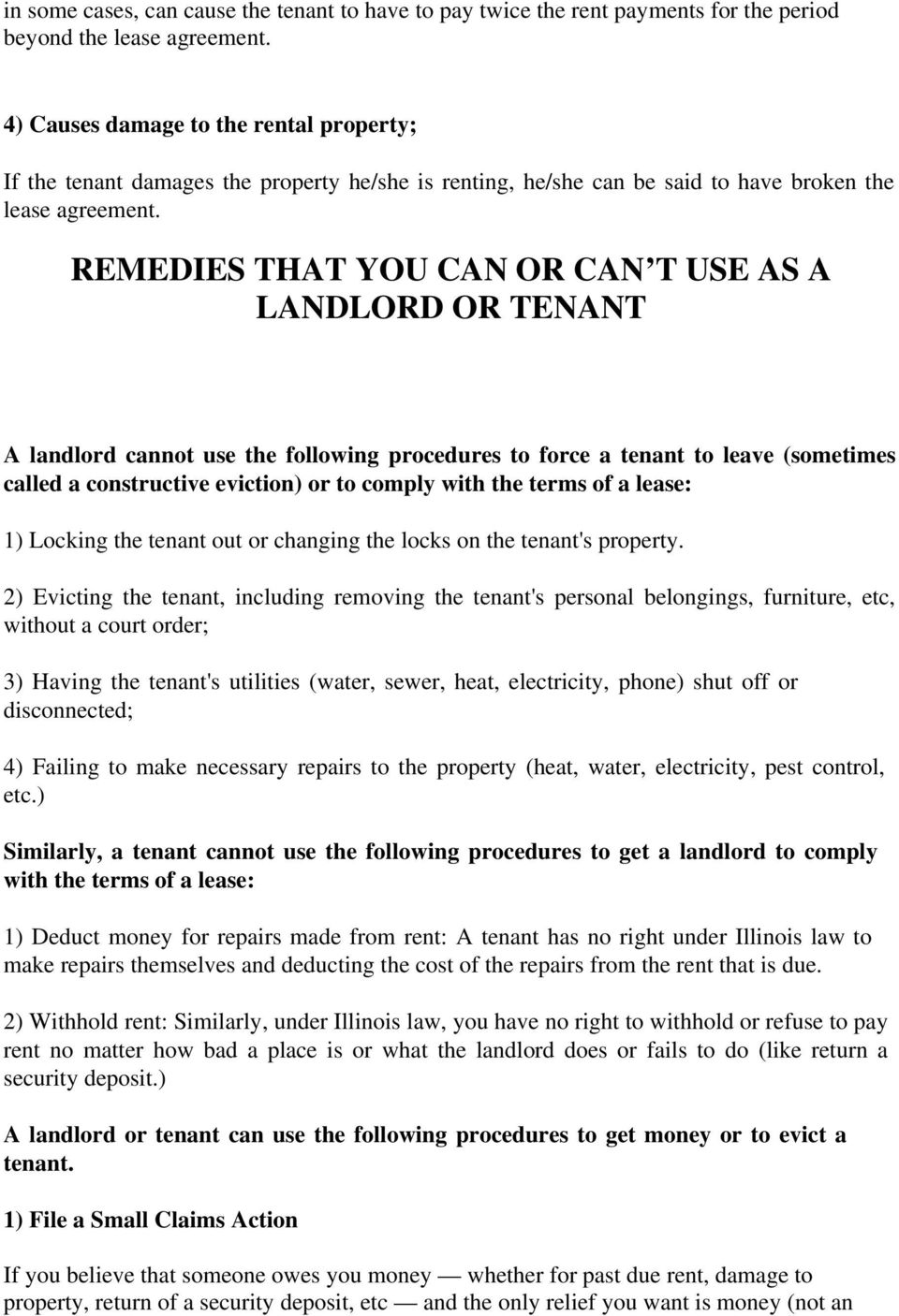 REMEDIES THAT YOU CAN OR CAN T USE AS A LANDLORD OR TENANT A landlord cannot use the following procedures to force a tenant to leave (sometimes called a constructive eviction) or to comply with the